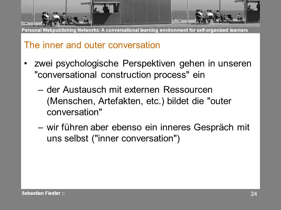 Personal Webpublishing Networks: A conversational learning environment for self-organized learners Sebastian Fiedler :: 24 The inner and outer convers