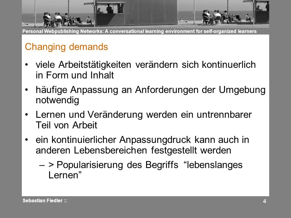 Personal Webpublishing Networks: A conversational learning environment for self-organized learners Sebastian Fiedler :: 4 Changing demands viele Arbei