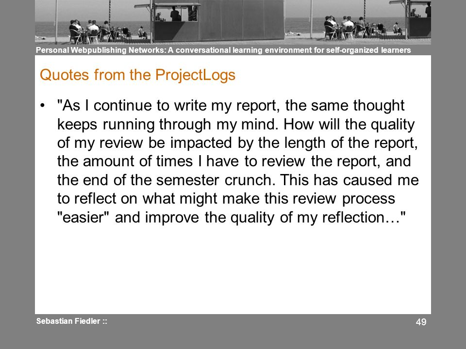 Personal Webpublishing Networks: A conversational learning environment for self-organized learners Sebastian Fiedler :: 49 Quotes from the ProjectLogs