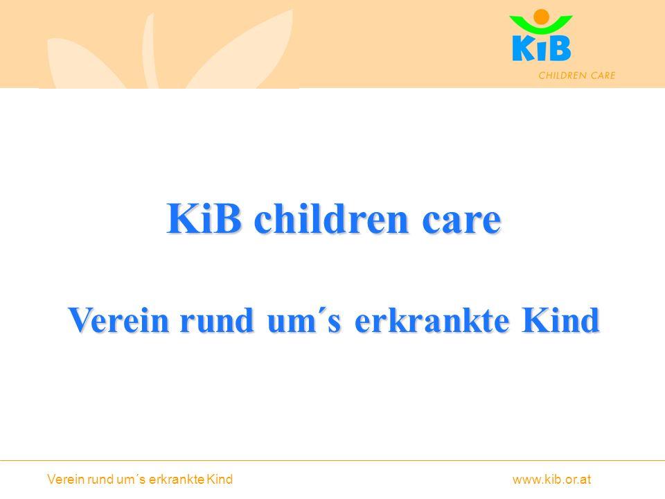 Verein rund um´s erkrankte Kind www.kib.or.at KiB children care Verein rund um´s erkrankte Kind