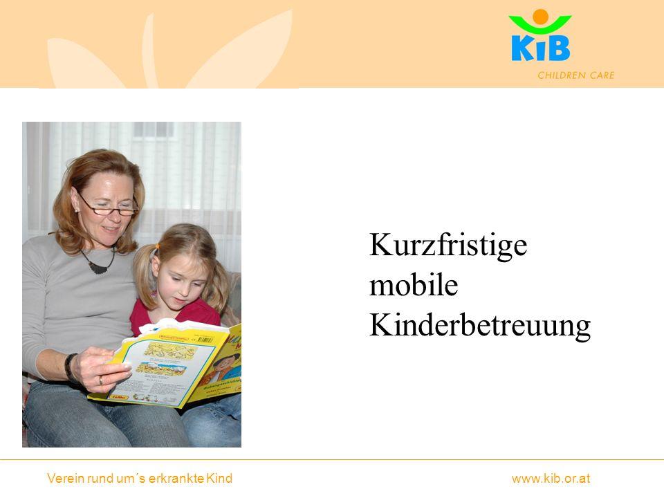 Verein rund um´s erkrankte Kind www.kib.or.at Kurzfristige mobile Kinderbetreuung