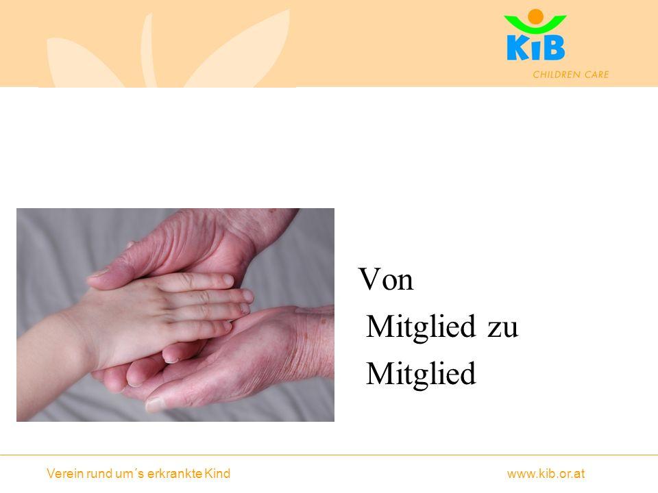 Verein rund um´s erkrankte Kind www.kib.or.at Von Mitglied zu Mitglied