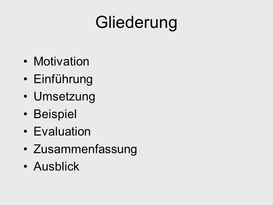 Gliederung Motivation Einführung Umsetzung Beispiel Evaluation Zusammenfassung Ausblick