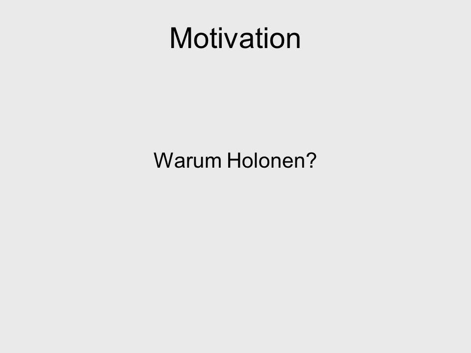 Motivation Warum Holonen?