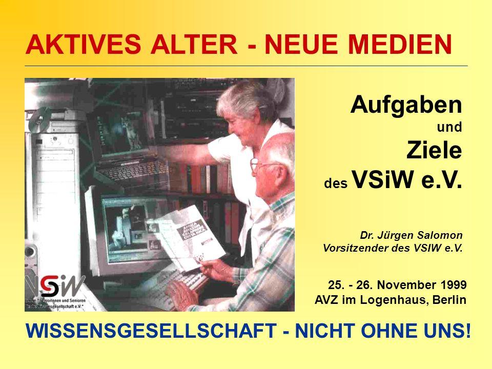 AKTIVES ALTER - NEUE MEDIEN 25. - 26. November 1999 AVZ im Logenhaus, Berlin WISSENSGESELLSCHAFT - NICHT OHNE UNS! Aufgaben und Ziele des VSiW e.V. Dr