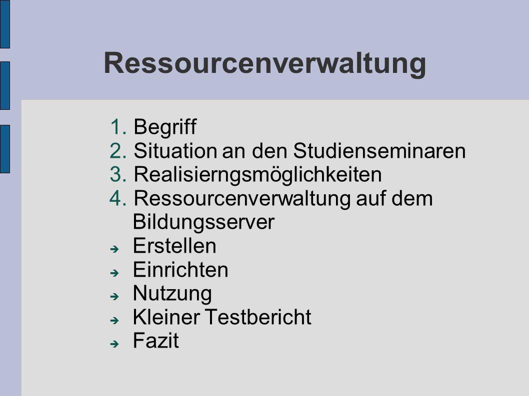 Ressourcenverwaltung 1. Begriff 2. Situation an den Studienseminaren 3. Realisierngsmöglichkeiten 4. Ressourcenverwaltung auf dem Bildungsserver Erste