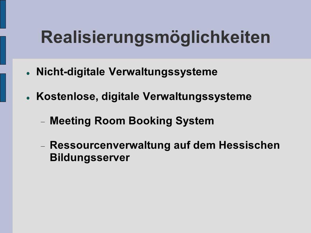 Meeting Room Booking System Kostenloses (GPL), internet-gestütztes (PHP, mySQL) Buchungssystem Weitere Infos/ Download unter: http://mrbs.sourceforge.net/index.htmlhttp://mrbs.sourceforge.net/index.html Praxisbeispiel MLS-Marburg MLS-Marburg