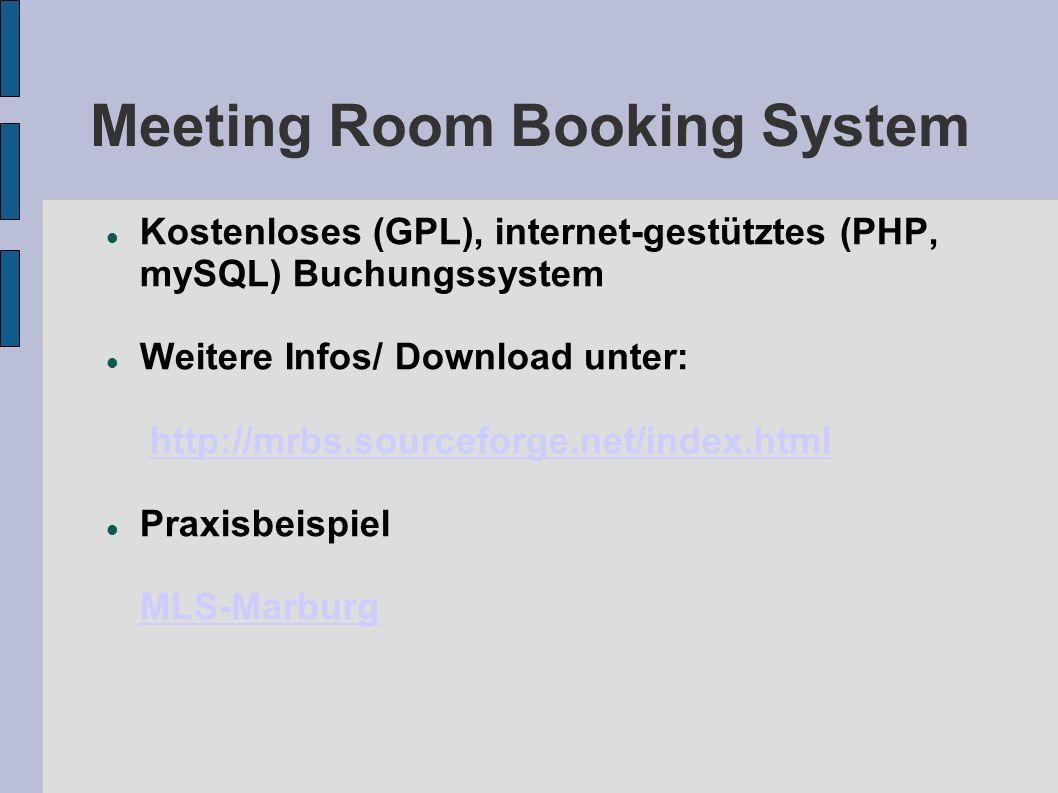 Meeting Room Booking System Kostenloses (GPL), internet-gestütztes (PHP, mySQL) Buchungssystem Weitere Infos/ Download unter: http://mrbs.sourceforge.