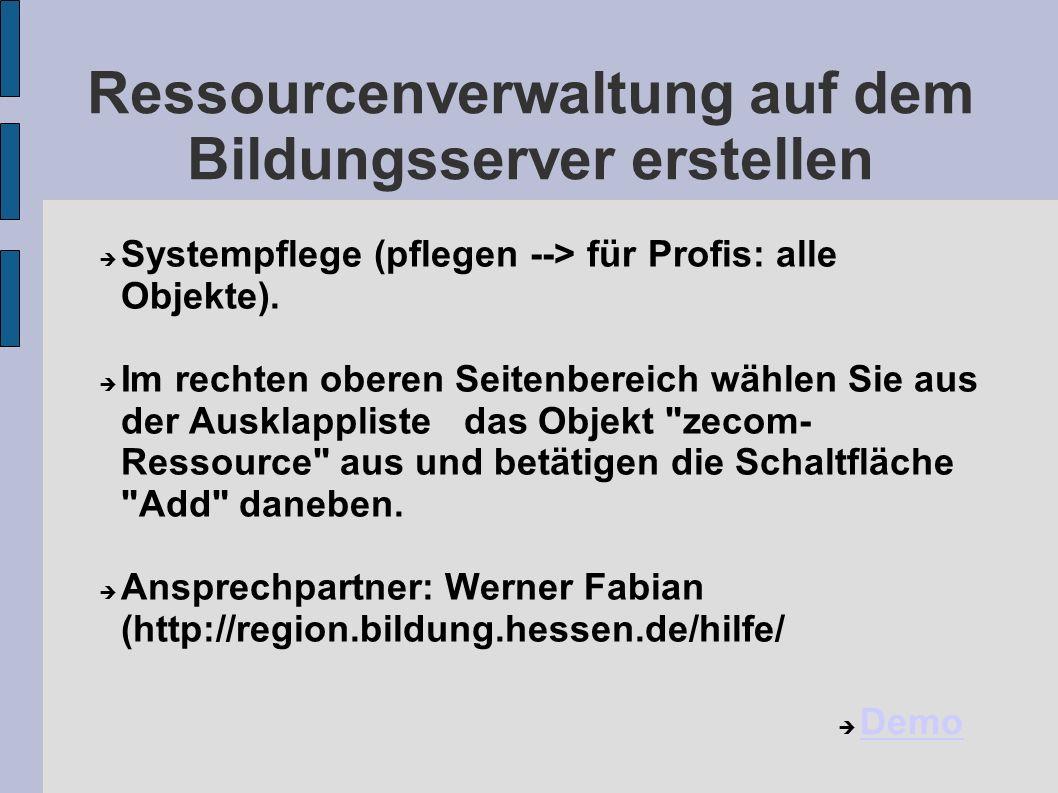 Ressourcenverwaltung auf dem Bildungsserver erstellen Systempflege (pflegen --> für Profis: alle Objekte). Im rechten oberen Seitenbereich wählen Sie