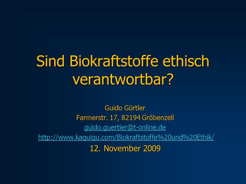 Sind Biokraftstoffe ethisch verantwortbar? Guido Gürtler Farmerstr. 17, 82194 Gröbenzell guido.guertler@t-online.de http://www.kaguigu.com/Biokraftsto