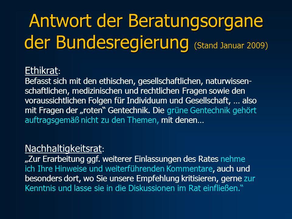 Antwort der Beratungsorgane der Bundesregierung Antwort der Beratungsorgane der Bundesregierung (Stand Januar 2009) Ethikrat : Befasst sich mit den et