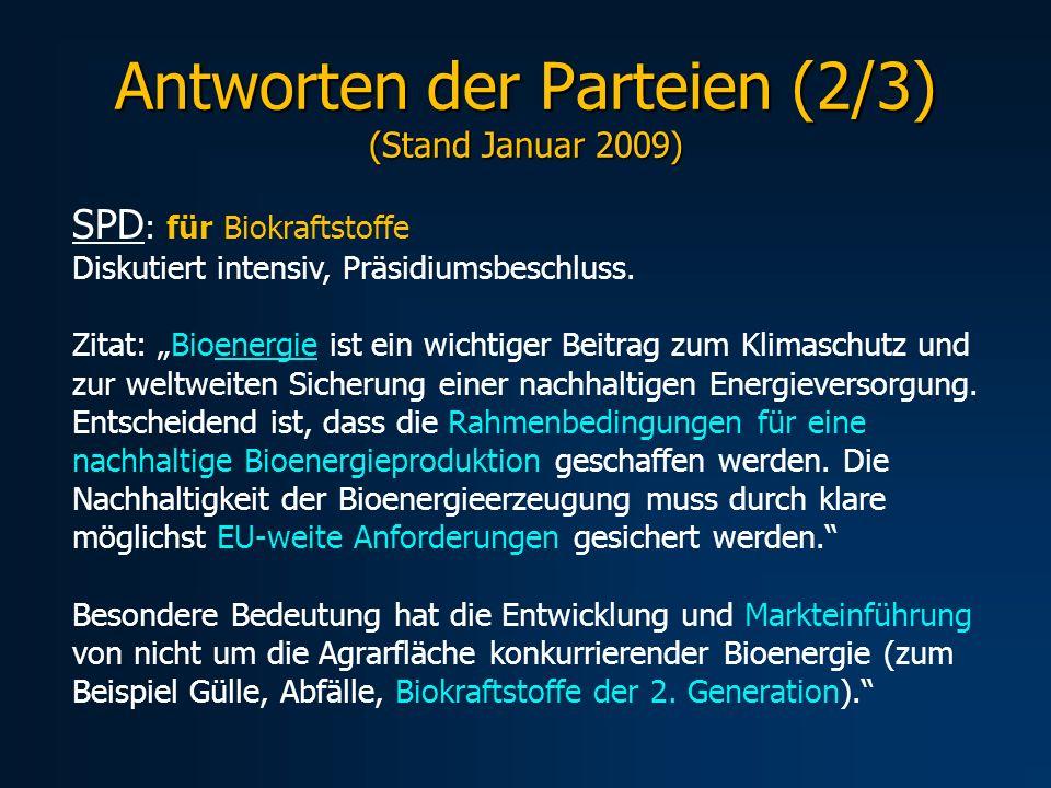Antworten der Parteien (2/3) (Stand Januar 2009) SPD : für Biokraftstoffe Diskutiert intensiv, Präsidiumsbeschluss. Zitat: Bioenergie ist ein wichtige