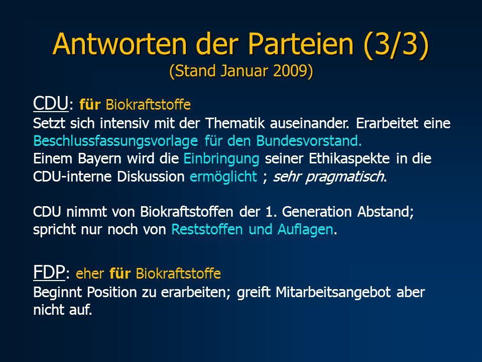 Antworten der Parteien (3/3) (Stand Januar 2009) CDU : für Biokraftstoffe Setzt sich intensiv mit der Thematik auseinander. Erarbeitet eine Beschlussf