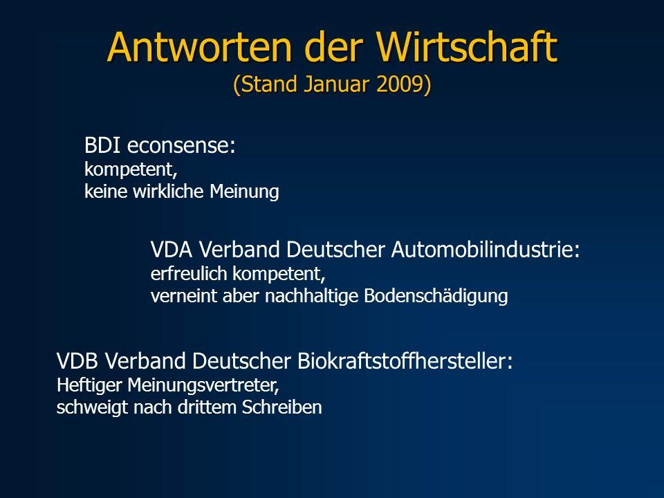 Antworten der Wirtschaft (Stand Januar 2009) VDA Verband Deutscher Automobilindustrie: erfreulich kompetent, verneint aber nachhaltige Bodenschädigung