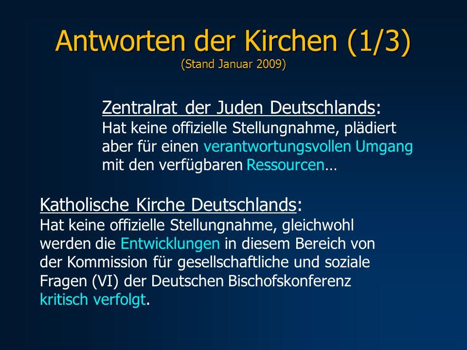 Antworten der Kirchen (1/3) (Stand Januar 2009) Zentralrat der Juden Deutschlands: Hat keine offizielle Stellungnahme, plädiert aber für einen verantw