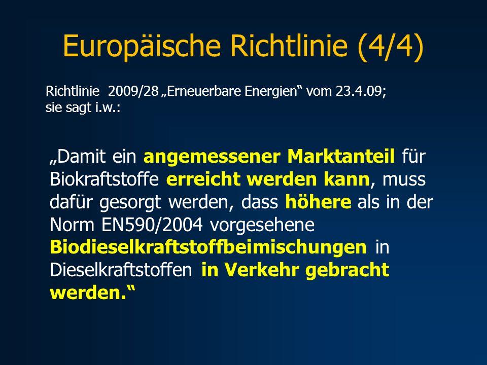 Europäische Richtlinie (4/4) Damit ein angemessener Marktanteil für Biokraftstoffe erreicht werden kann, muss dafür gesorgt werden, dass höhere als in