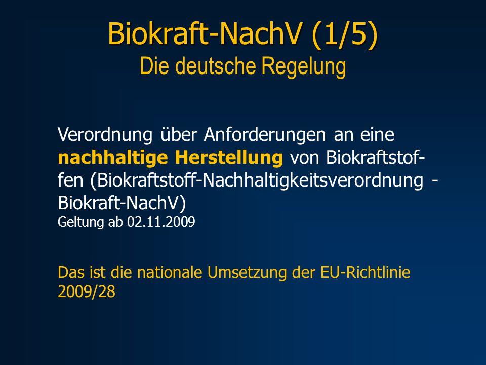 Verordnung über Anforderungen an eine nachhaltige Herstellung von Biokraftstof- fen (Biokraftstoff-Nachhaltigkeitsverordnung - Biokraft-NachV) Geltung