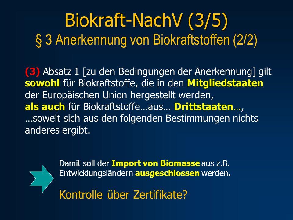 Biokraft-NachV (3/5) Biokraft-NachV (3/5) § 3 Anerkennung von Biokraftstoffen (2/2) (3) Absatz 1 [zu den Bedingungen der Anerkennung] gilt sowohl für