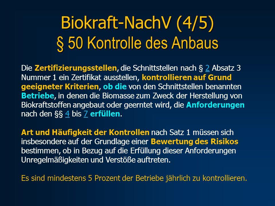 Biokraft-NachV (4/5) § 50 Kontrolle des Anbaus Die Zertifizierungsstellen, die Schnittstellen nach § 2 Absatz 3 Nummer 1 ein Zertifikat ausstellen, ko