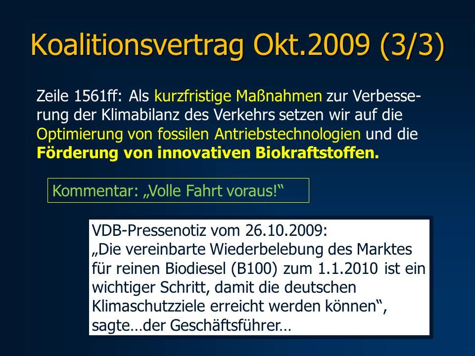 Koalitionsvertrag Okt.2009 (3/3) Zeile 1561ff: Als kurzfristige Maßnahmen zur Verbesse- rung der Klimabilanz des Verkehrs setzen wir auf die Optimieru