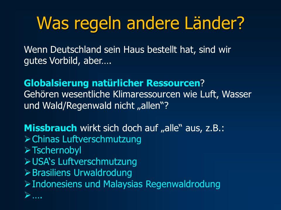 Was regeln andere Länder? Wenn Deutschland sein Haus bestellt hat, sind wir gutes Vorbild, aber…. Globalsierung natürlicher Ressourcen? Gehören wesent