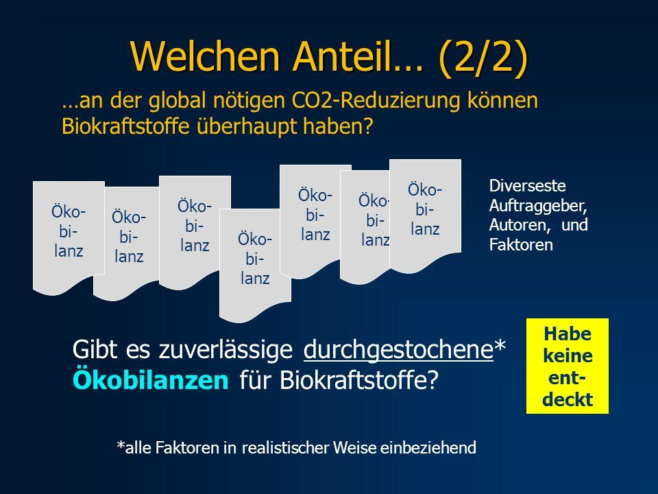 Welchen Anteil… (2/2) …an der global nötigen CO2-Reduzierung können Biokraftstoffe überhaupt haben? Gibt es zuverlässige durchgestochene* Ökobilanzen