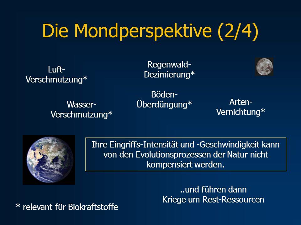 Die Mondperspektive (2/4) Luft- Verschmutzung* Wasser- Verschmutzung* Regenwald- Dezimierung* Böden- Überdüngung*..und führen dann Kriege um Rest-Ress