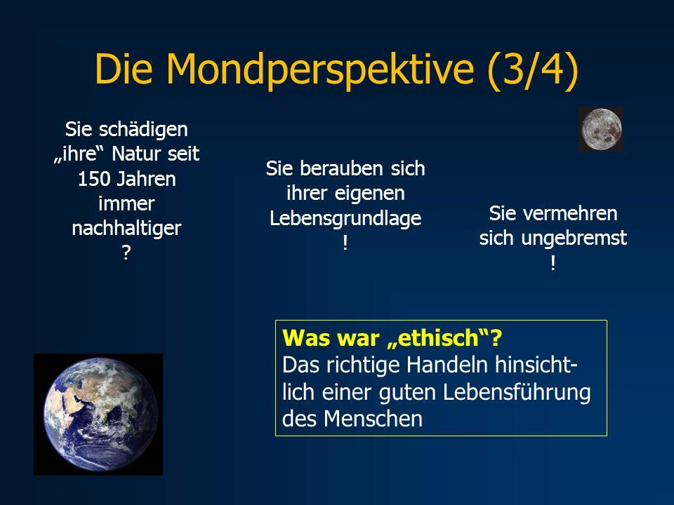 Die Mondperspektive (3/4) Sie berauben sich ihrer eigenen Lebensgrundlage ! Sie schädigen ihre Natur seit 150 Jahren immer nachhaltiger ? Was war ethi