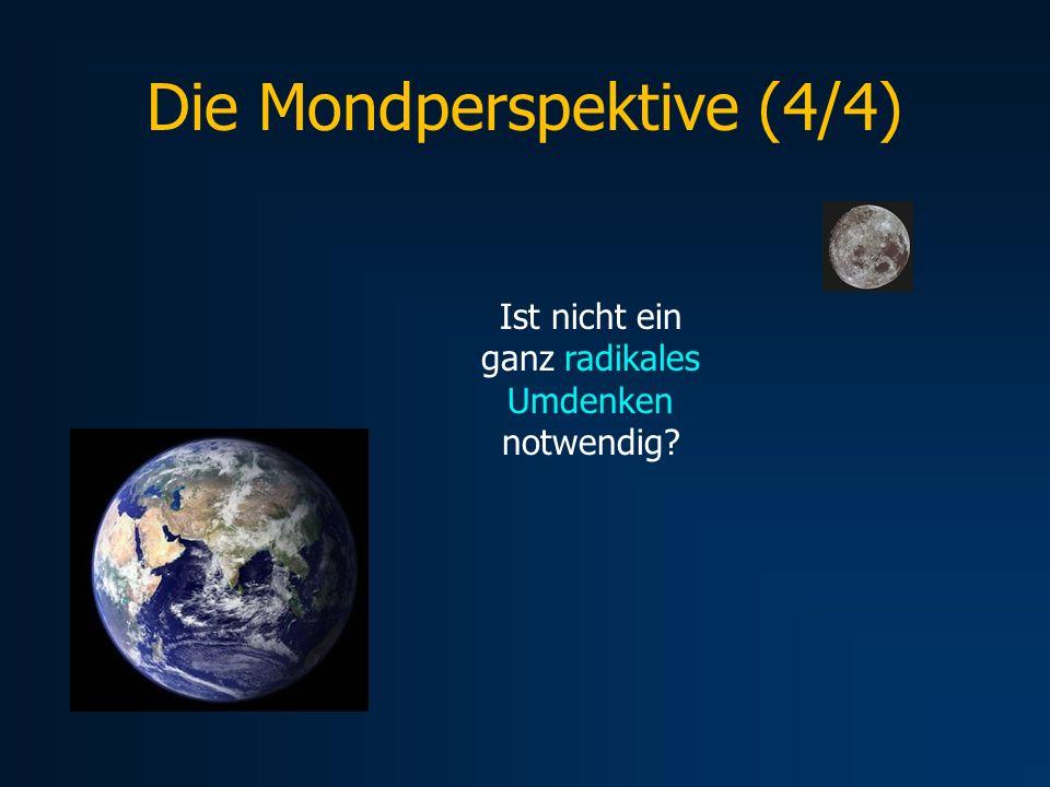 Die Mondperspektive (4/4) Ist nicht ein ganz radikales Umdenken notwendig?
