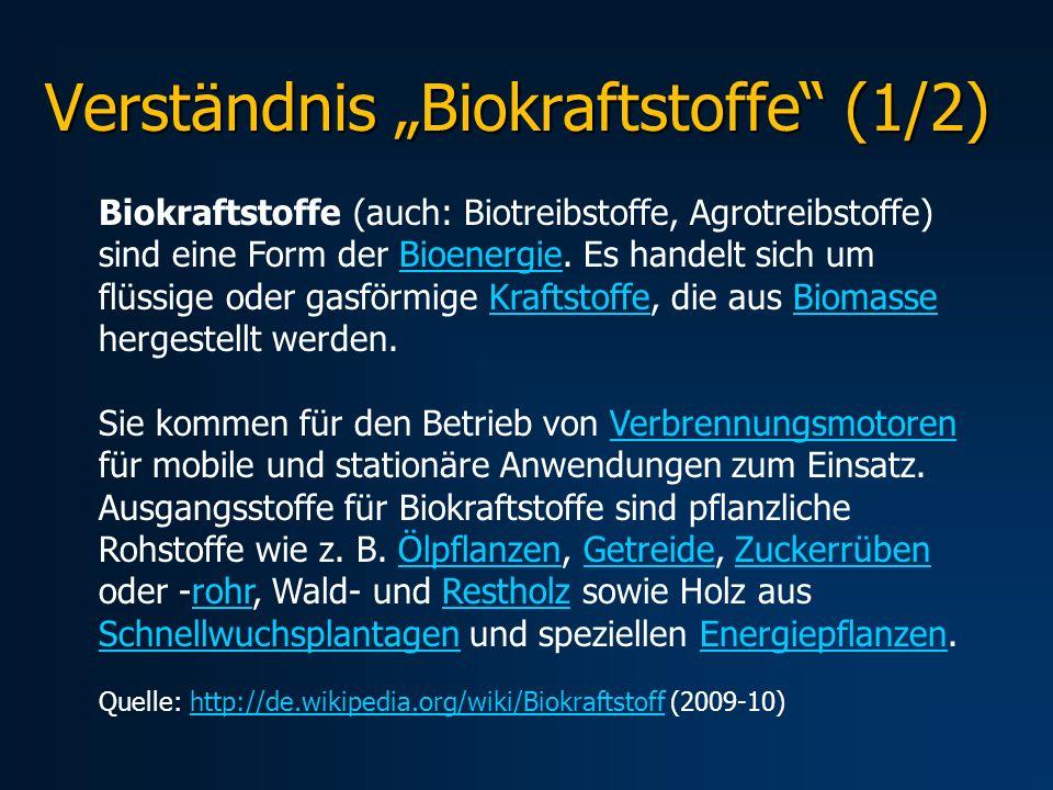 Verständnis Biokraftstoffe (1/2) Biokraftstoffe (auch: Biotreibstoffe, Agrotreibstoffe) sind eine Form der Bioenergie. Es handelt sich um flüssige ode
