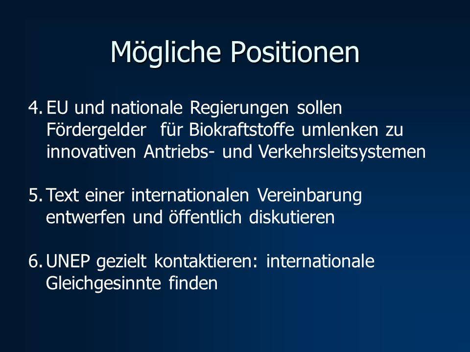 Mögliche Positionen 4.EU und nationale Regierungen sollen Fördergelder für Biokraftstoffe umlenken zu innovativen Antriebs- und Verkehrsleitsystemen 5