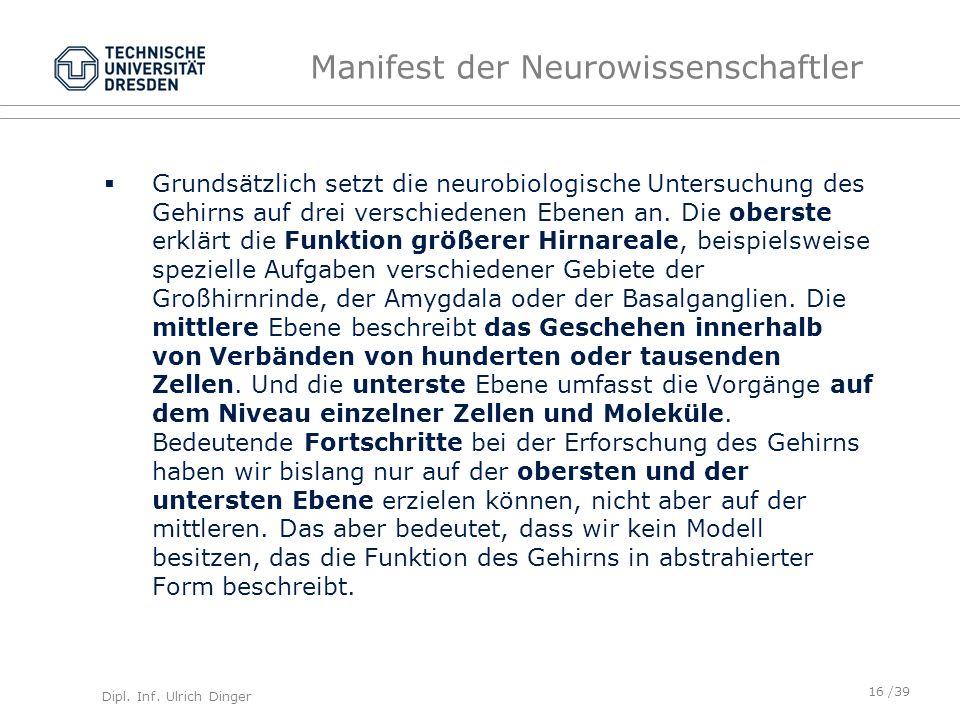 Dipl. Inf. Ulrich Dinger /39 Manifest der Neurowissenschaftler Grundsätzlich setzt die neurobiologische Untersuchung des Gehirns auf drei verschiedene