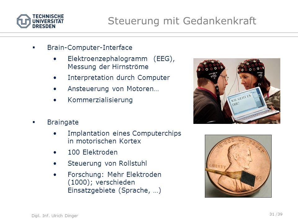 Dipl. Inf. Ulrich Dinger /39 Steuerung mit Gedankenkraft Brain-Computer-Interface Elektroenzephalogramm (EEG), Messung der Hirnströme Interpretation d