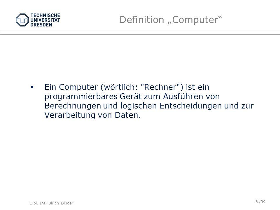 Dipl. Inf. Ulrich Dinger /39 Definition Computer Ein Computer (wörtlich: