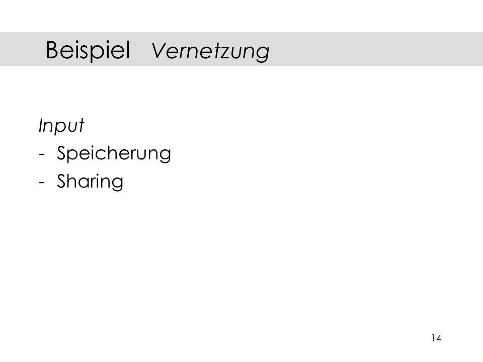 14 Input -Speicherung -Sharing Beispiel Vernetzung