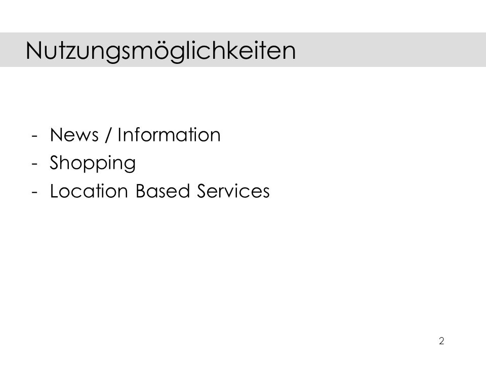 2 -News / Information -Shopping -Location Based Services Nutzungsmöglichkeiten
