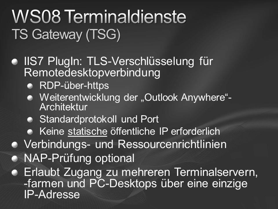IIS7 PlugIn: TLS-Verschlüsselung für Remotedesktopverbindung RDP-über-https Weiterentwicklung der Outlook Anywhere- Architektur Standardprotokoll und Port Keine statische öffentliche IP erforderlich Verbindungs- und Ressourcenrichtlinien NAP-Prüfung optional Erlaubt Zugang zu mehreren Terminalservern, -farmen und PC-Desktops über eine einzige IP-Adresse
