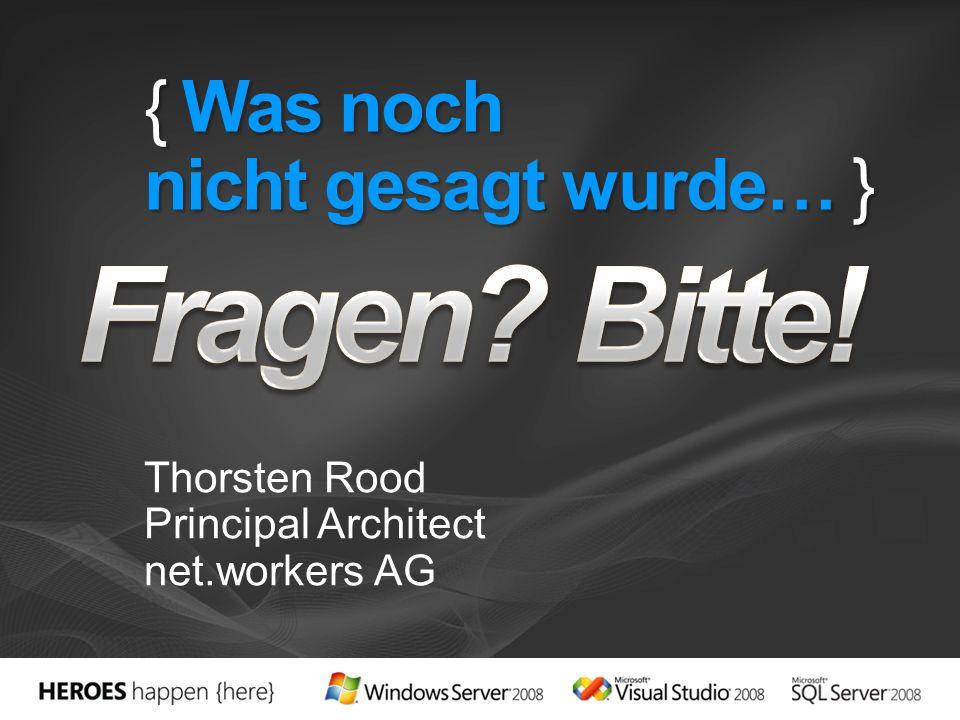 { Was noch nicht gesagt wurde… } Thorsten Rood Principal Architect net.workers AG