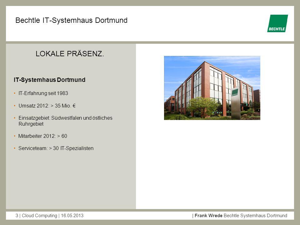 3 | Cloud Computing | 16.05.2013| Frank Wrede Bechtle Systemhaus Dortmund LOKALE PRÄSENZ. Bechtle IT-Systemhaus Dortmund IT-Systemhaus Dortmund IT-Erf