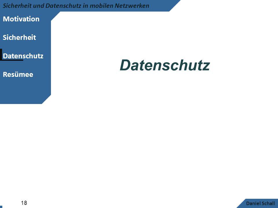 Motivation Sicherheit Datenschutz Resümee Sicherheit und Datenschutz in mobilen Netzwerken Daniel Schall 18 Datenschutz