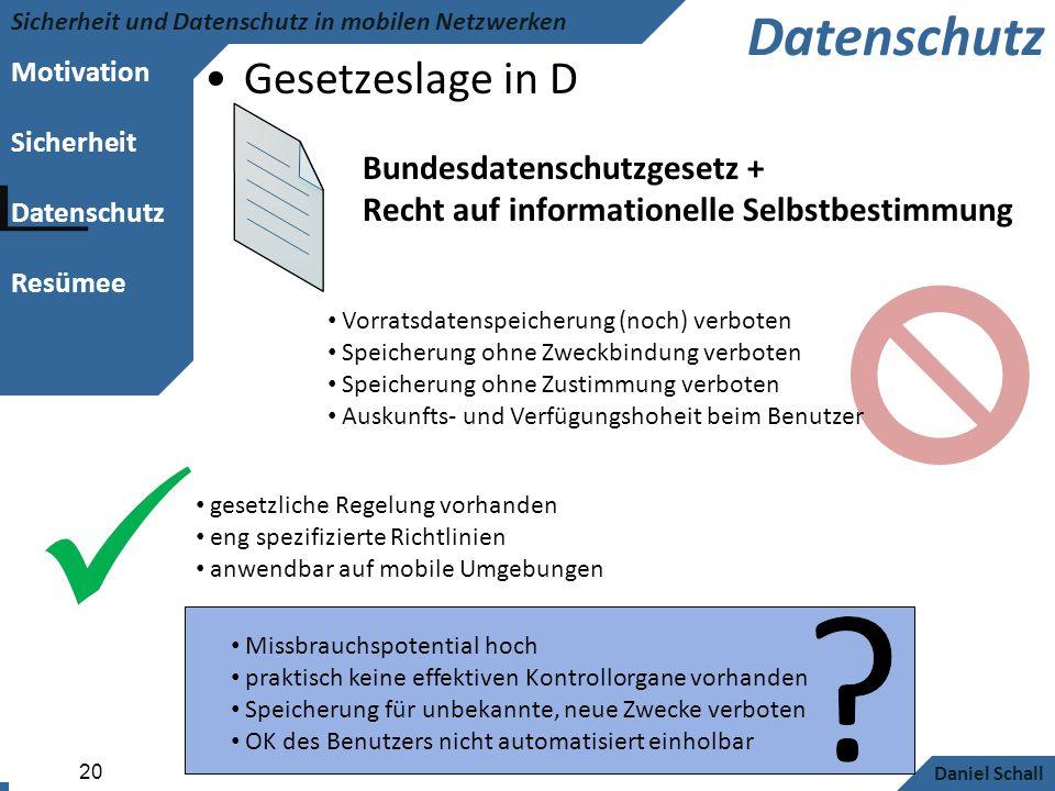Motivation Sicherheit Datenschutz Resümee Sicherheit und Datenschutz in mobilen Netzwerken Daniel Schall 20 Datenschutz Gesetzeslage in D Bundesdatens