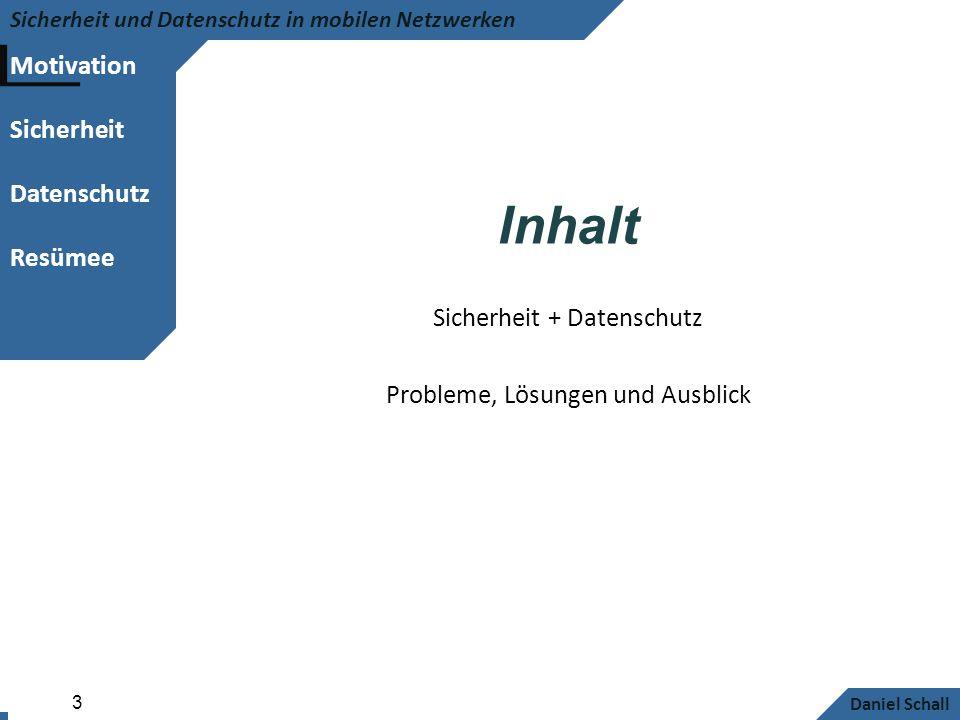 Motivation Sicherheit Datenschutz Resümee Sicherheit und Datenschutz in mobilen Netzwerken Daniel Schall 3 Inhalt Sicherheit + Datenschutz Probleme, L
