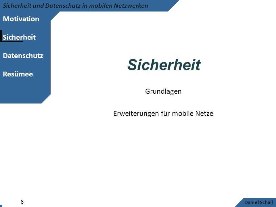 Motivation Sicherheit Datenschutz Resümee Sicherheit und Datenschutz in mobilen Netzwerken Daniel Schall 6 Sicherheit Grundlagen Erweiterungen für mob