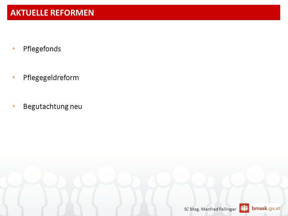 SC Mag. Manfred Pallinger Pflegefonds Pflegegeldreform Begutachtung neu AKTUELLE REFORMEN