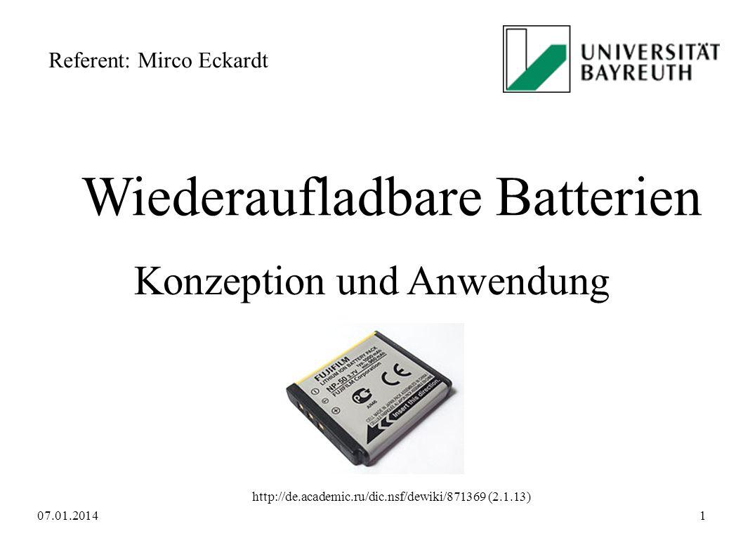 Wiederaufladbare Batterien Konzeption und Anwendung http://de.academic.ru/dic.nsf/dewiki/871369 (2.1.13) Referent: Mirco Eckardt 07.01.20141