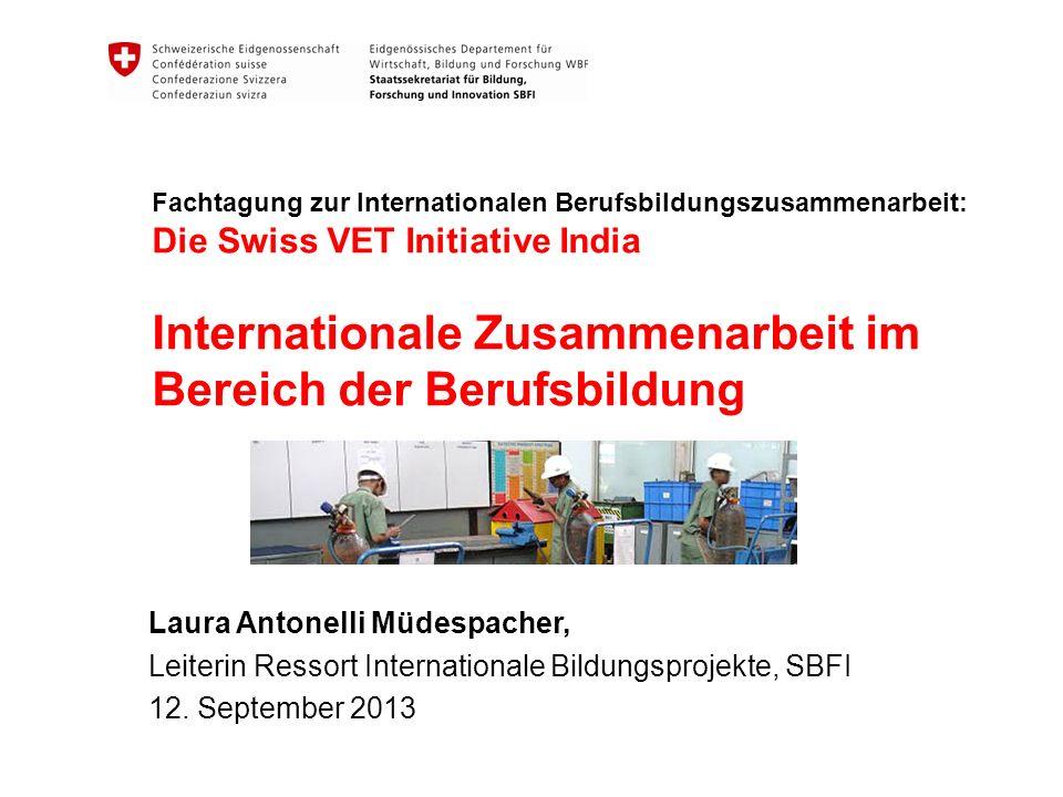 Fachtagung zur Internationalen Berufsbildungszusammenarbeit: Die Swiss VET Initiative India Internationale Zusammenarbeit im Bereich der Berufsbildung