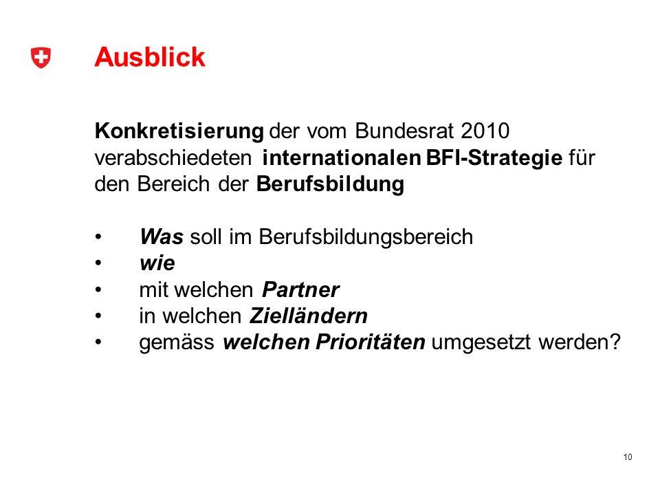 Ausblick Konkretisierung der vom Bundesrat 2010 verabschiedeten internationalen BFI-Strategie für den Bereich der Berufsbildung Was soll im Berufsbild