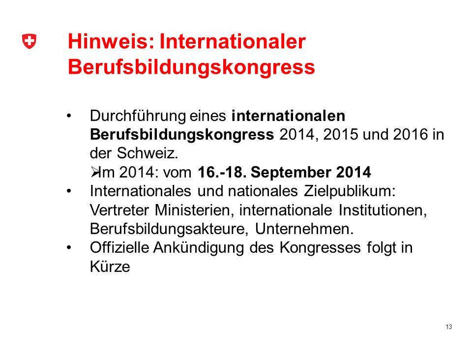 Hinweis: Internationaler Berufsbildungskongress Durchführung eines internationalen Berufsbildungskongress 2014, 2015 und 2016 in der Schweiz. Im 2014: