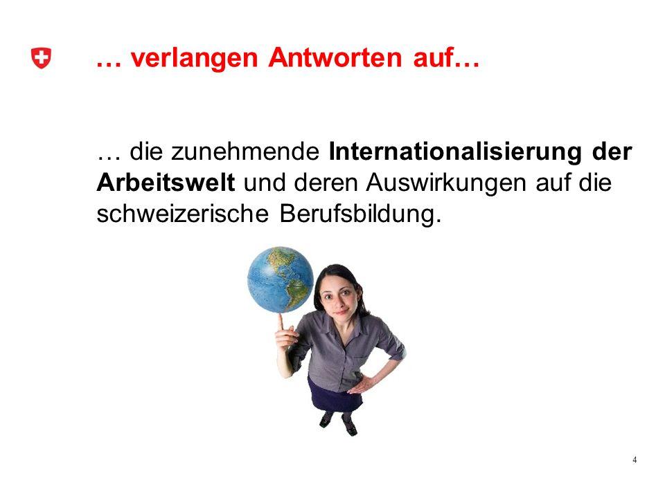 … verlangen Antworten auf… … die zunehmende Internationalisierung der Arbeitswelt und deren Auswirkungen auf die schweizerische Berufsbildung. 4