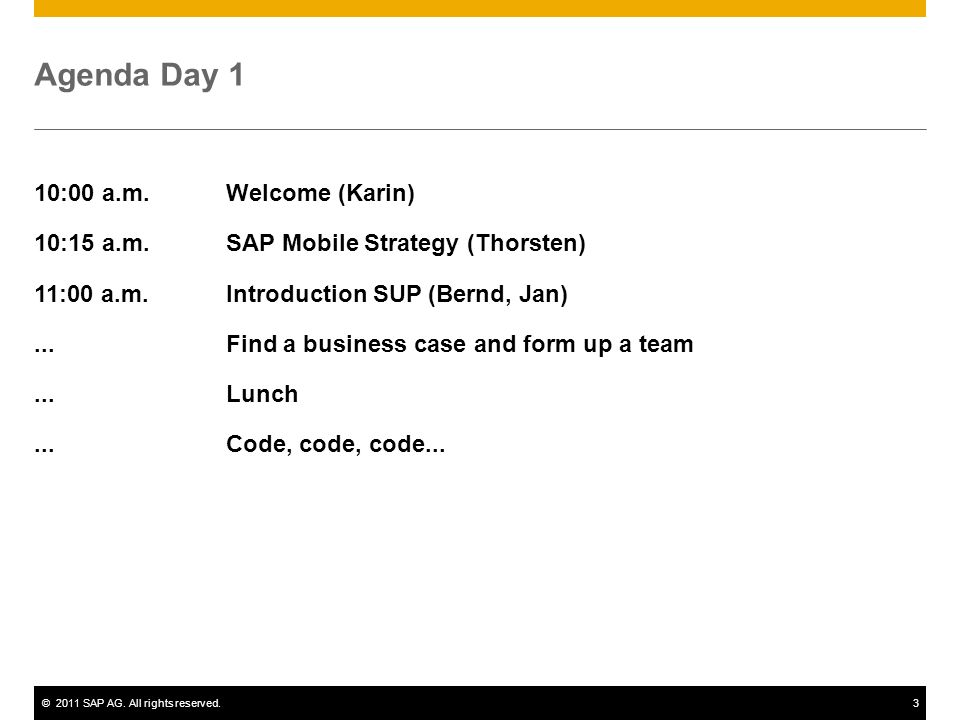 ©2011 SAP AG. All rights reserved.3 Agenda Day 1 10:00 a.m.Welcome (Karin) 10:15 a.m.